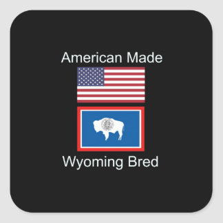 """""""American Born..Wyoming Bred"""" Flags and Patriotism Square Sticker"""