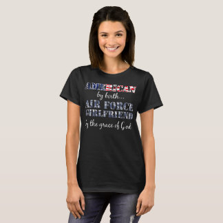 American by Birth Air Force Girlfriend T-Shirt