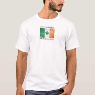 American By Birth....Irish by the Grace of God. T-Shirt