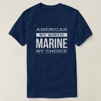 American by birth, Marine by choice T-Shirt