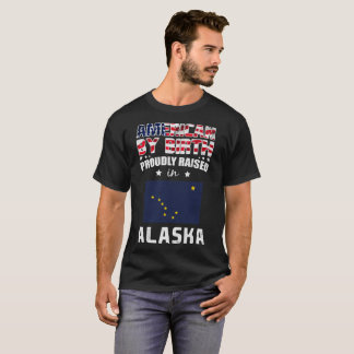 American by Birth Proudly Raised in Alaska Flag T-Shirt