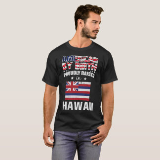 American by Birth Proudly Raised in Hawaii Flag T-Shirt