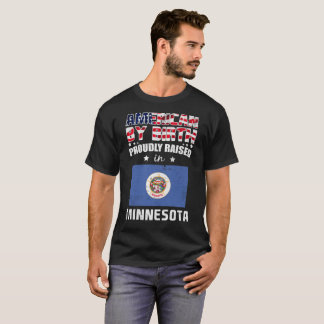 American by Birth Proudly Raised in Minnesota Flag T-Shirt