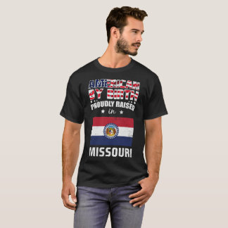 American by Birth Proudly Raised in Missouri Flag T-Shirt