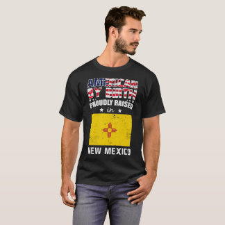 American by Birth Proudly Raised in New Mexico T-Shirt