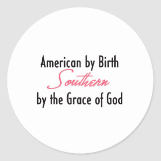 American by Birth, Southern by the Grace of God Round Sticker