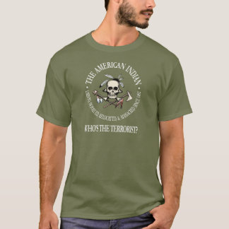 American Indian (Who's The Terrorist?) T-Shirt