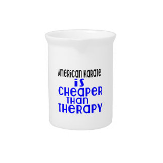 American Karate Is Cheaper  Than Therapy Drink Pitcher
