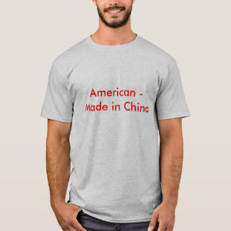 American - Made in China T-Shirt