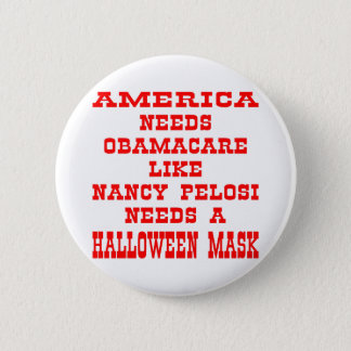 American Needs ObamaCare Like Pelosi A Mask 6 Cm Round Badge