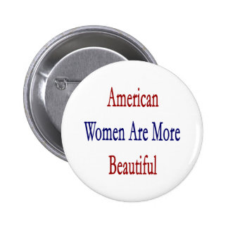American Women Are More Beautiful Pinback Buttons