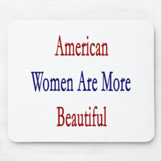 American Women Are More Beautiful Mouse Pad