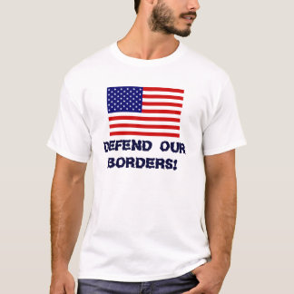 AmericanFlag, DEFEND OUR BORDERS! T-Shirt