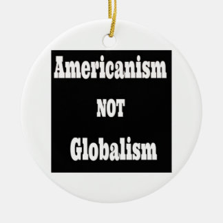 Americanism, NOT Globalism Ceramic Ornament