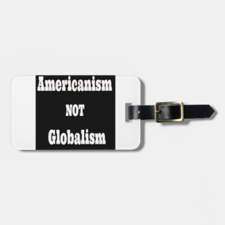 Americanism, NOT Globalism Luggage Tag