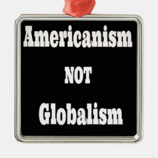 Americanism, NOT Globalism Metal Ornament