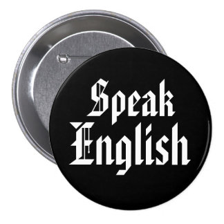 Americans to Immigrants - Speak English ABRENG101 Pinback Buttons