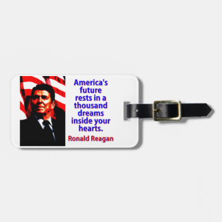 America's Future Rests  - Ronald Reagan Luggage Tag