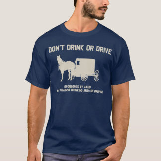 Amish - dont drink or drive T-Shirt