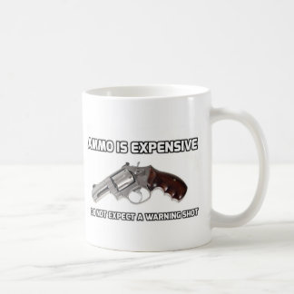 Ammo Is Expensive Do Not Expect A Warning Shot Coffee Mug