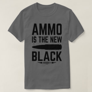 Ammo Is The New Black T-Shirt