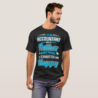An Accountant Father I Am Exhausted Happy Tshirt