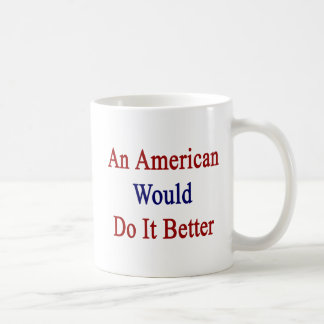An American Would Do It Better Basic White Mug