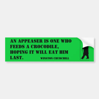 An appeaser is one who feeds a crocodile, hoping i bumper sticker