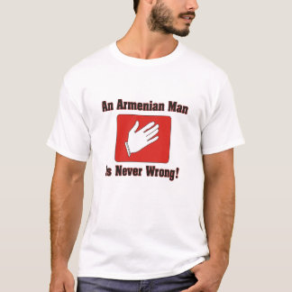 An Armenian Man Is Never Wrong! T-Shirt