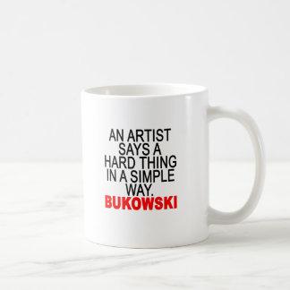 AN ARTIST SAYS A HARD THING IN A SIMPLE WAY Bukows Coffee Mug