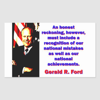 An Honest Reckoning - Gerald Ford Rectangular Sticker