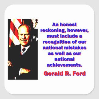 An Honest Reckoning - Gerald Ford Square Sticker