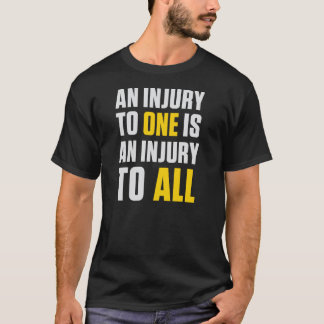 AN INJURY TO ONE T-Shirt