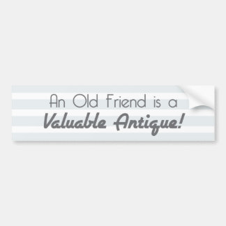 An Old Friend is a Valuable Antique! Bumper Sticker