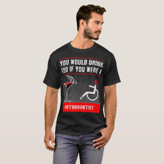 an Orthodontist T-shirt
