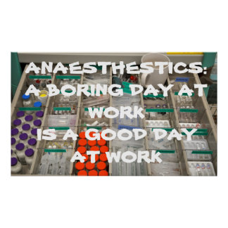 ANAESTHETICS: A BORING DAY AT WORK IS A GOOD DAY POSTER
