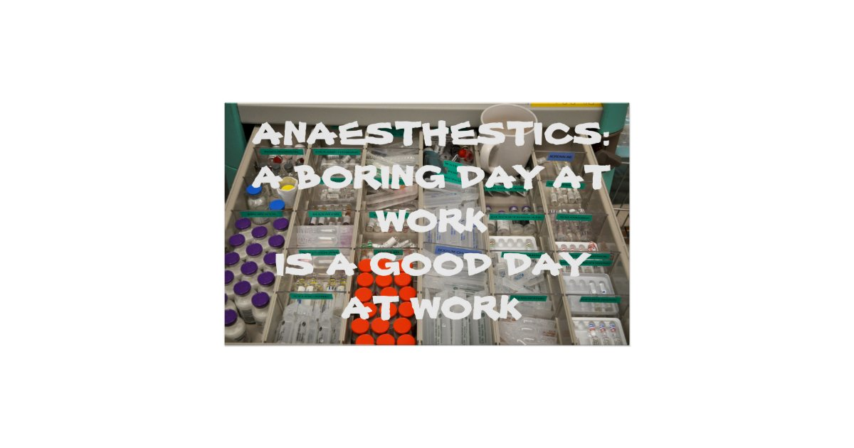 anaesthetics a boring day at work is a good day poster