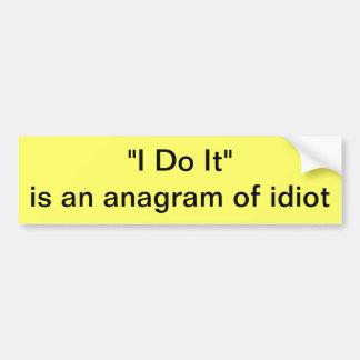 Anagram of idiot bumper sticker