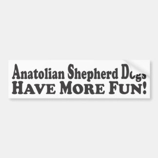 Anatolian Shepherd Dogs Have More Fun! - Bumper St Bumper Sticker