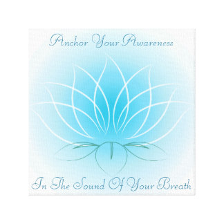 Anchor Your Awareness in the Sound of Your Breath Canvas Print