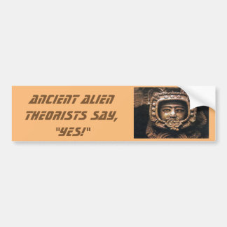 Ancient Alien Theorists, say Yes Bumper Sticker