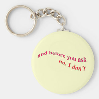 And Before You Ask - No I Don't Key Ring