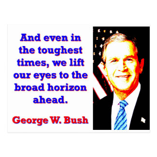 And Even In The Toughest Times - G W Bush Postcard