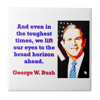 And Even In The Toughest Times - G W Bush Tile