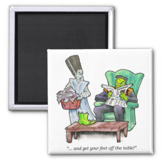"""""""...and get your feet off the table!"""" square magnet"""