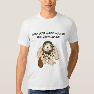 AND GOD MADE MAN IN HIS OWN IMAGE T-SHIRTS