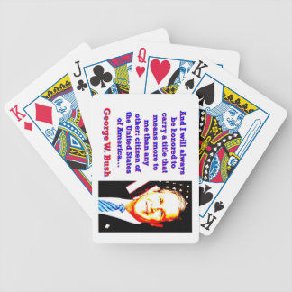 And I Will Always Be Honored - G W Bush Bicycle Playing Cards