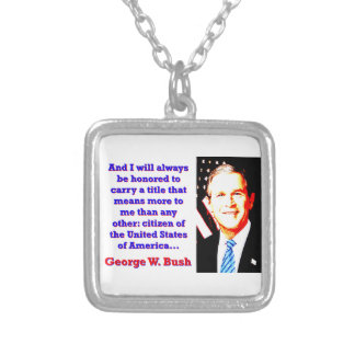 And I Will Always Be Honored - G W Bush Silver Plated Necklace