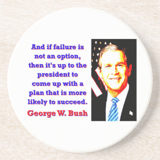 And If Failure Is Not An Option - G W Bush Coaster