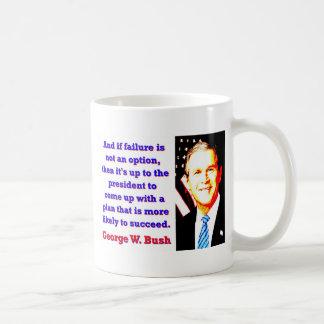 And If Failure Is Not An Option - G W Bush Coffee Mug